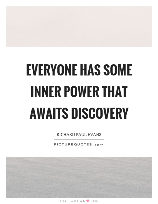 Everyone has some inner power that awaits discovery Picture Quote #1