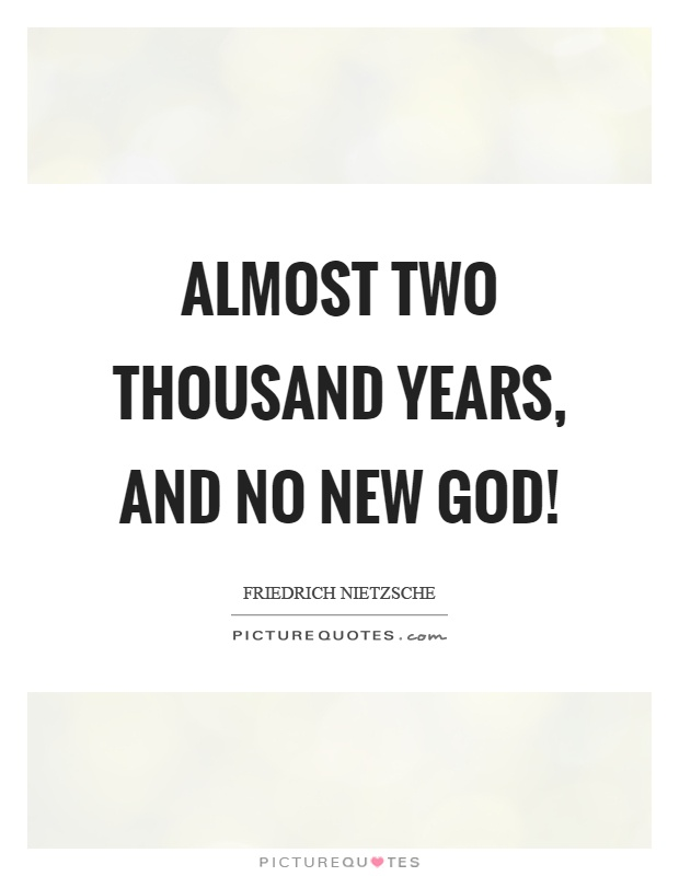 Almost two thousand years, and no new god! Picture Quote #1