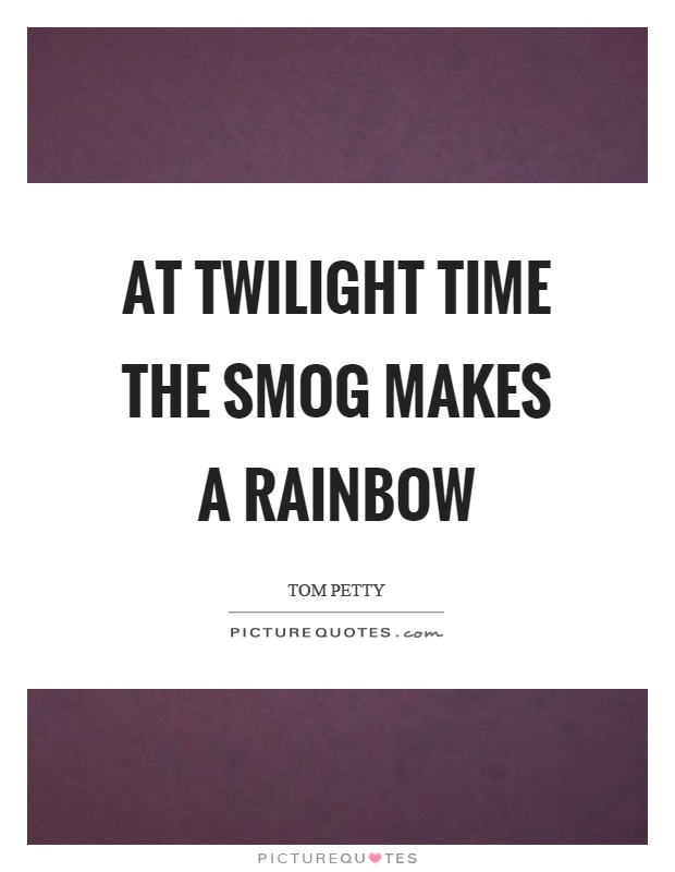 At twilight time the smog makes a rainbow Picture Quote #1
