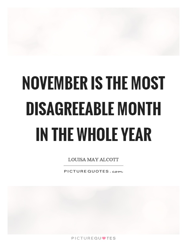 November is the most disagreeable month in the whole year Picture Quote #1