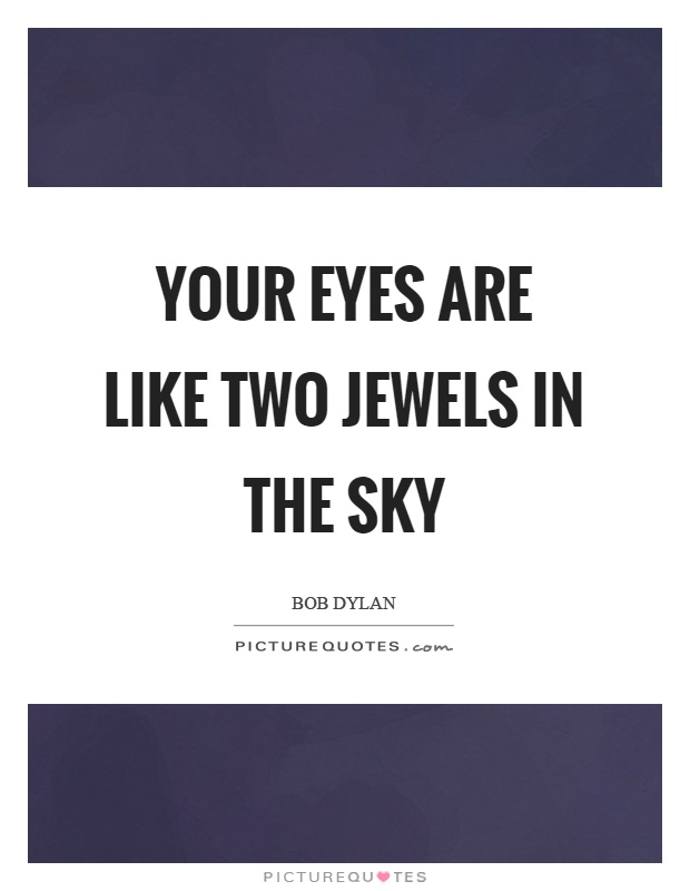 Your eyes are like two jewels in the sky Picture Quote #1