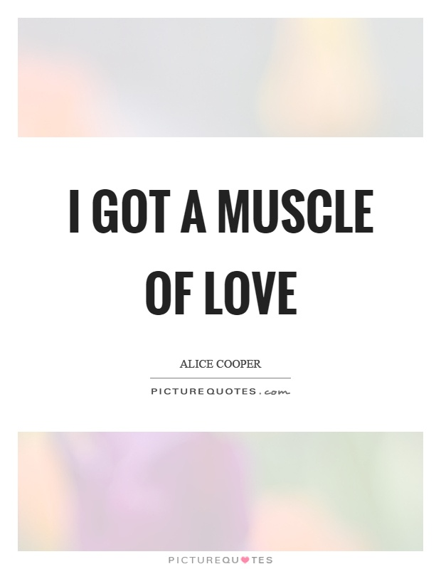 I got a muscle of love Picture Quote #1