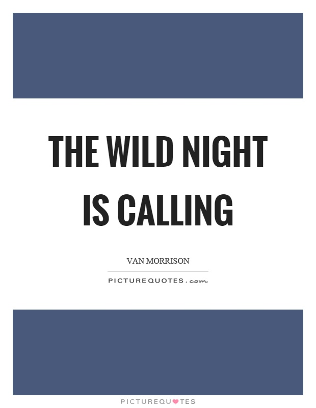 The wild night is calling Picture Quote #1