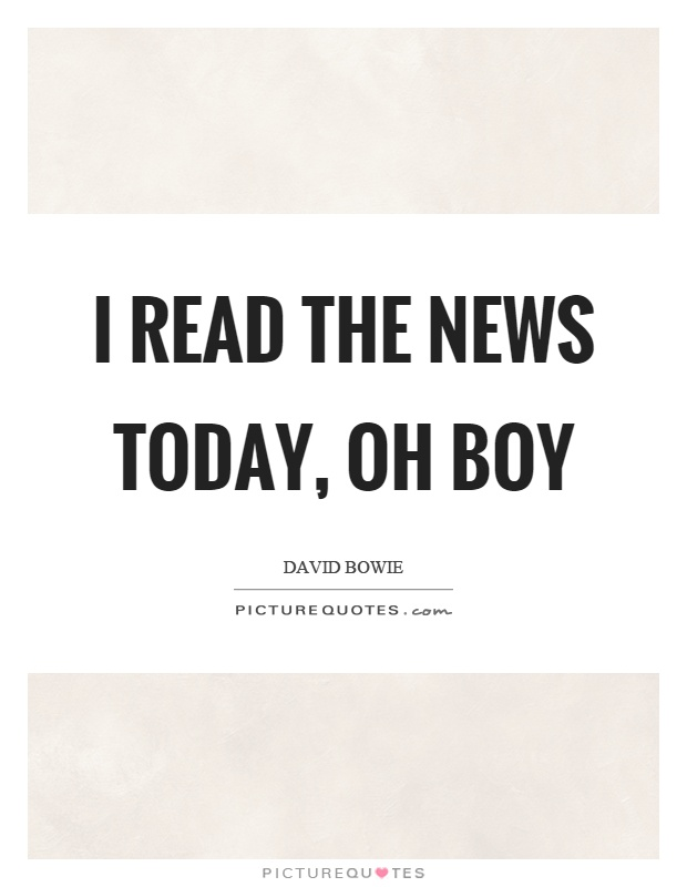 I read the news today, oh boy Picture Quote #1