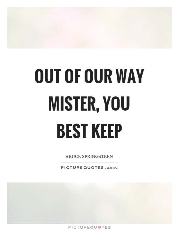 Out of our way mister, you best keep Picture Quote #1