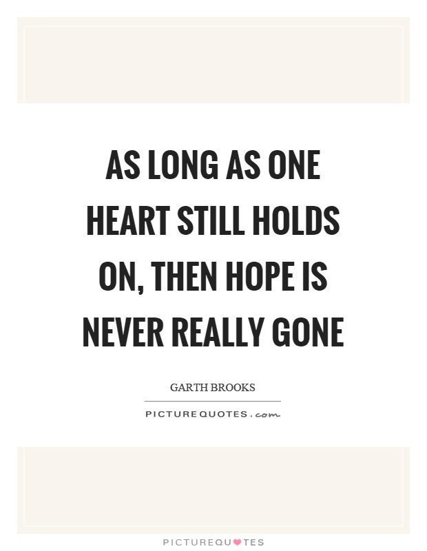 As long as one heart still holds on, then hope is never really gone Picture Quote #1