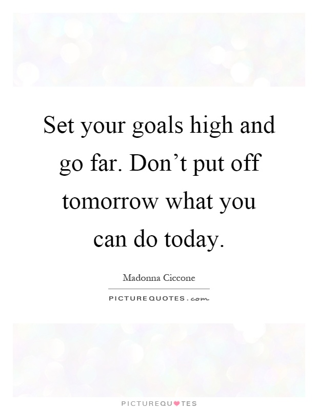 set your goals high and go far don t put tomorrow