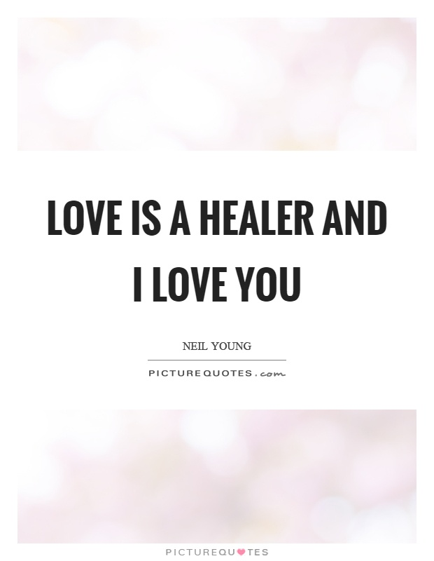 Love is a healer and I love you Picture Quote #1