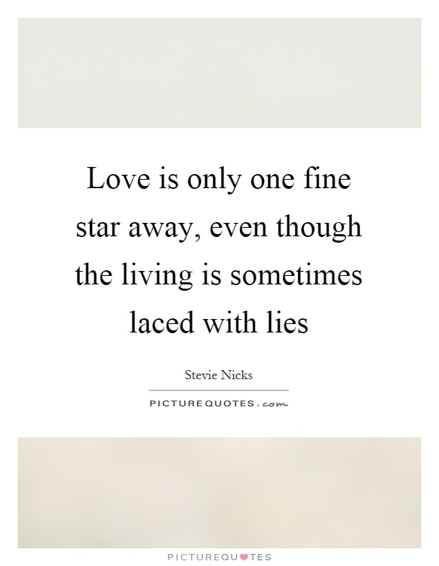 Love is only one fine star away, even though the living is sometimes laced with lies Picture Quote #1
