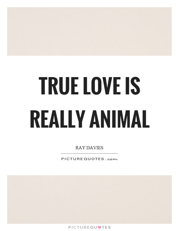 True love is really animal Picture Quote #1