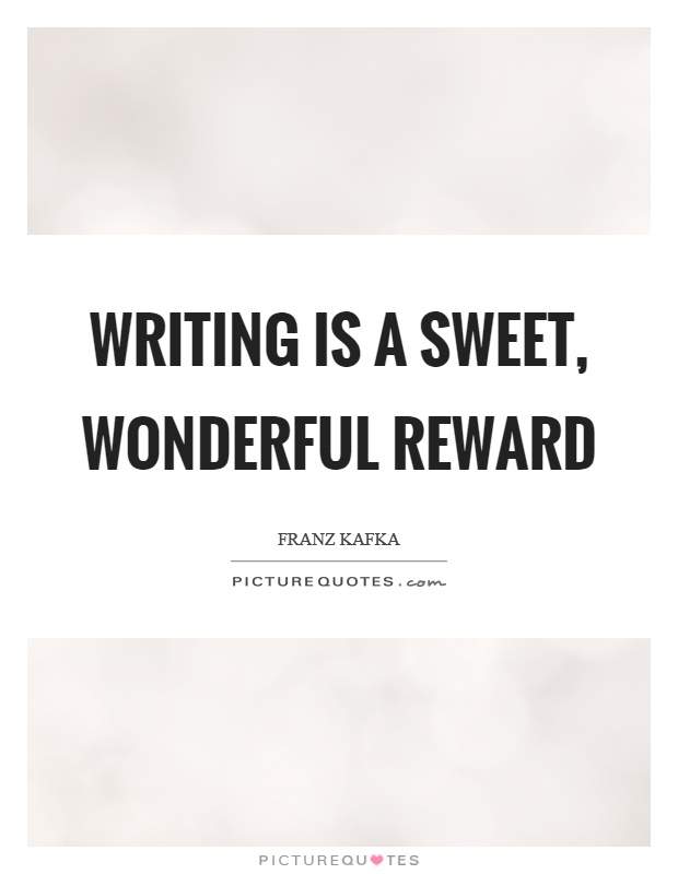Writing is a sweet, wonderful reward Picture Quote #1