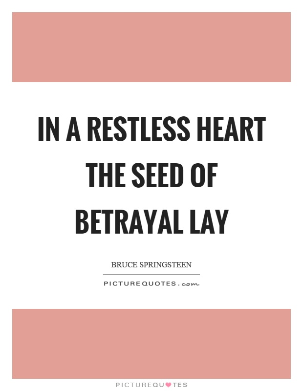 In a restless heart the seed of betrayal lay Picture Quote #1