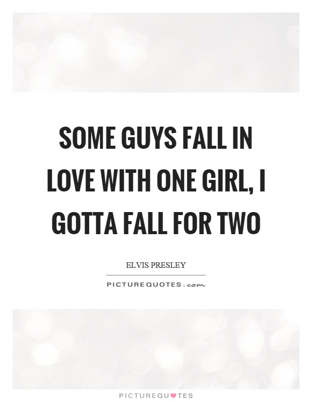 Some guys fall in love with one girl, I gotta fall for two Picture Quote #1