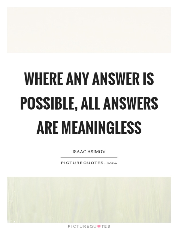 Where any answer is possible, all answers are meaningless Picture Quote #1
