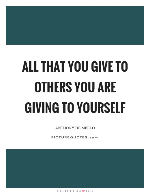 All that you give to others you are giving to yourself Picture Quote #1