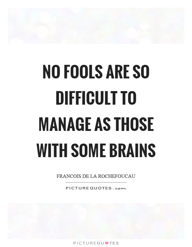 No fools are so difficult to manage as those with some brains Picture Quote #1