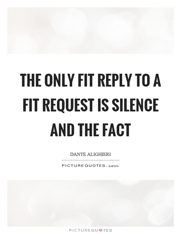 The only fit reply to a fit request is silence and the fact Picture Quote #1