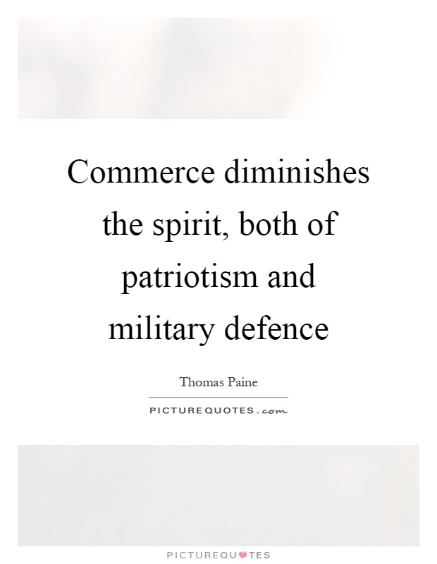 Commerce diminishes the spirit, both of patriotism and military defence Picture Quote #1