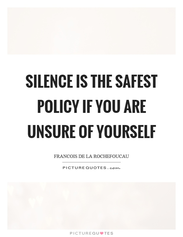 Unsure Quotes Fair Silence Is The Safest Policy If You Are Unsure Of Yourself