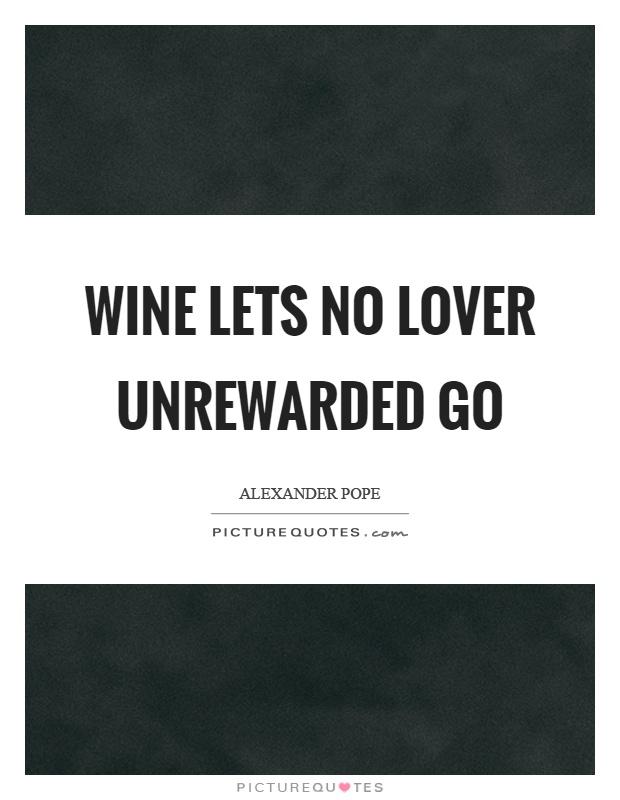 Wine lets no lover unrewarded go Picture Quote #1