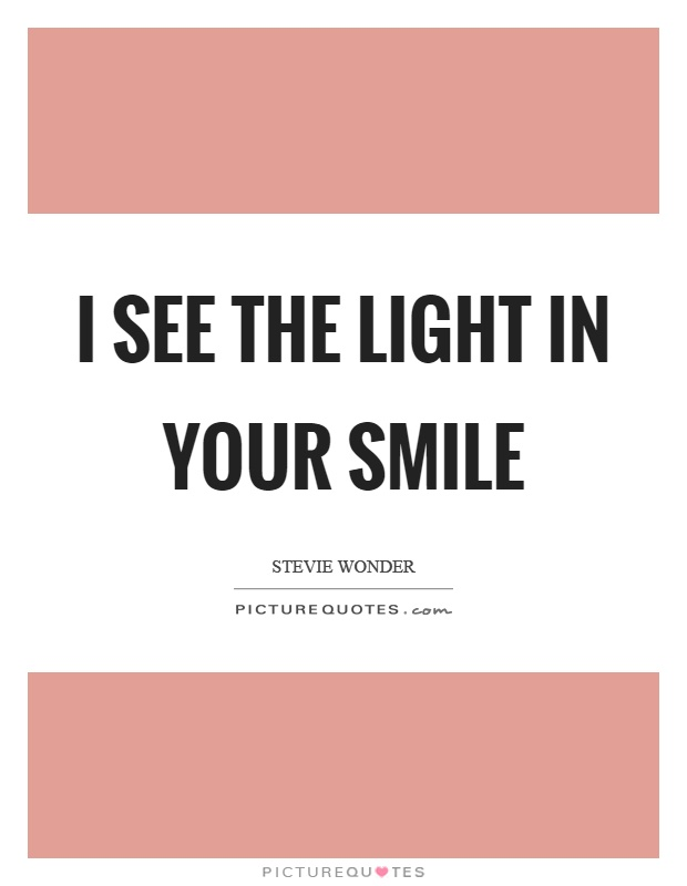 i see the light in your smile picture quotes