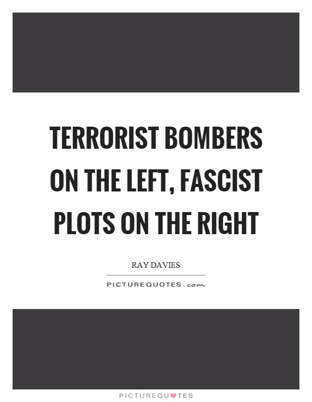 Terrorist bombers on the left, fascist plots on the right Picture Quote #1