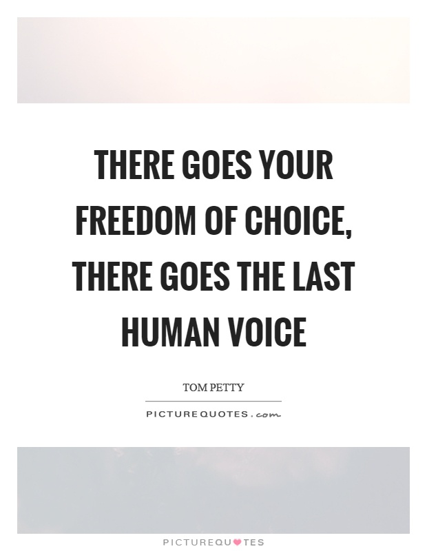 There goes your freedom of choice, there goes the last human voice Picture Quote #1