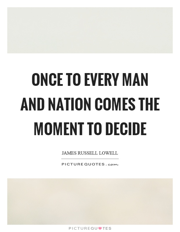Once to every man and nation comes the moment to decide Picture Quote #1