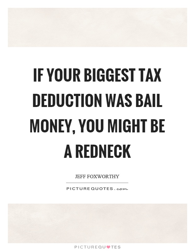If your biggest tax deduction was bail money, you might be a redneck Picture Quote #1