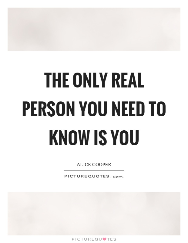 The only real person you need to know is you Picture Quote #1