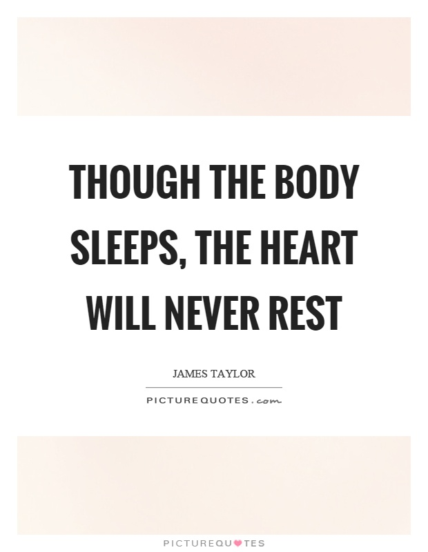 Though the body sleeps, the heart will never rest Picture Quote #1