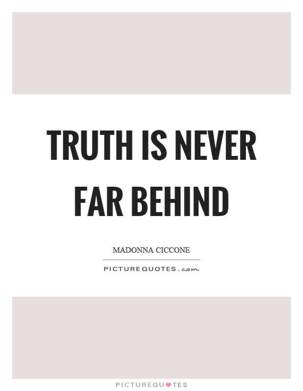 Truth is never far behind Picture Quote #1