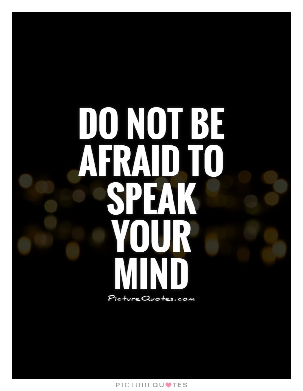 Do not be afraid to speak your mind Picture Quote #1