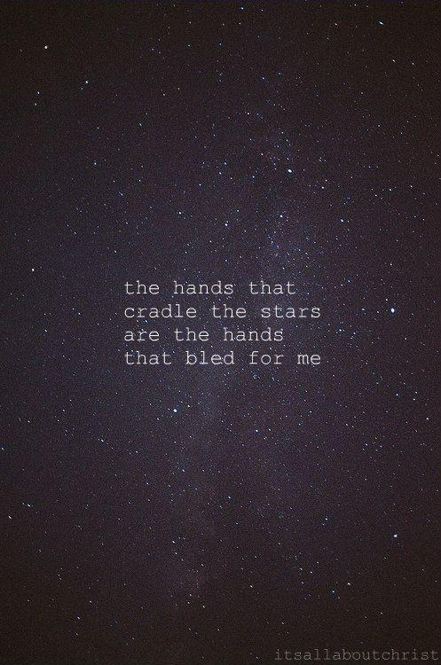 The hands that cradle the stars are the hands that bled for me Picture Quote #1