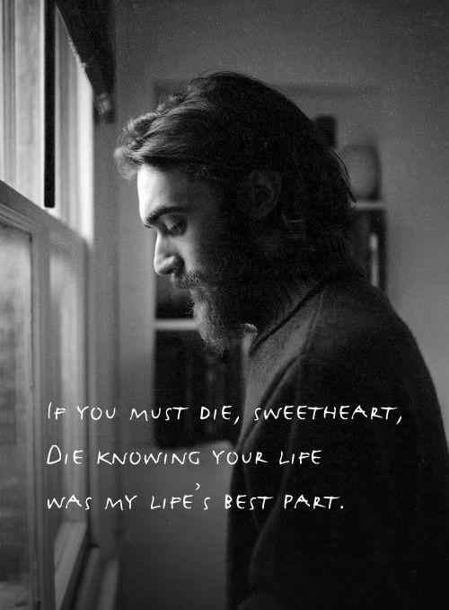If you must die, sweetheart, die knowing your life was my life's best part Picture Quote #1