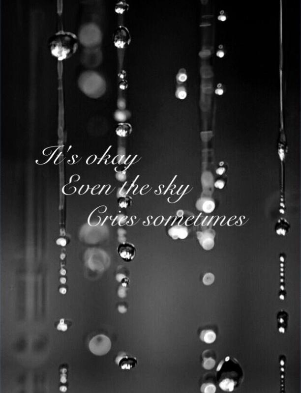 It's okay, even the sky cries sometimes Picture Quote #1