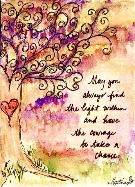 May you always find the light within and have the courage to take a chance Picture Quote #1