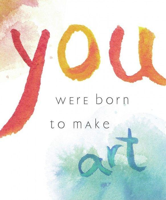 You were born to make art Picture Quote #1