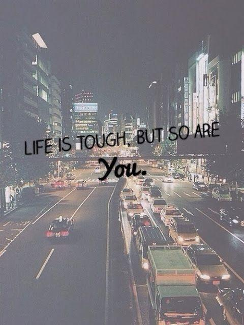 Life is tough, but so are you Picture Quote #1