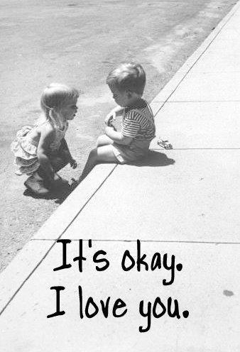 It's okay. I love you Picture Quote #1