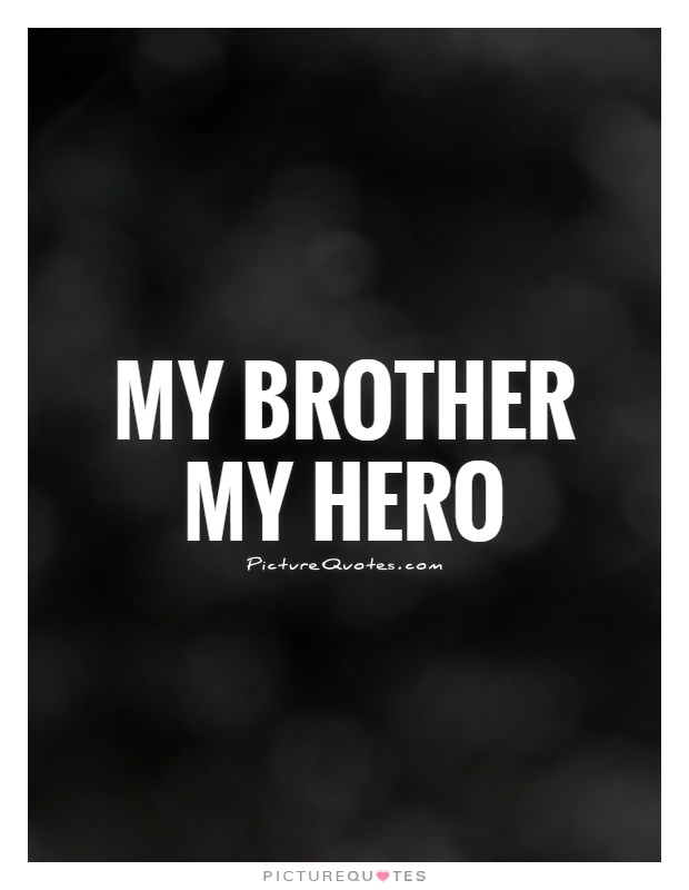 Love Quotes About My Hero : Quotes Brother Quotes Sibling Quotes Family Tattoo Quotes I Love My ...