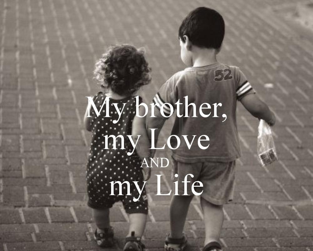 My brother, my love and my life Picture Quote #1