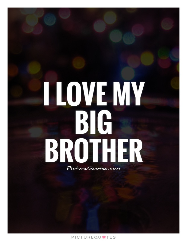 I love my big brother Picture Quote #1