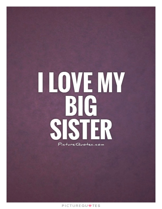 I love my big sister | Picture Quotes To My Big Sister Quotes