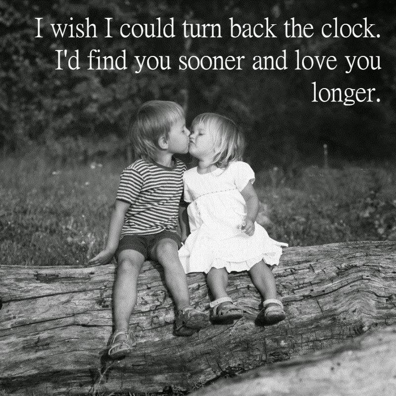 I wish I could turn back the clock, I'd find you sooner and love you longer Picture Quote #1