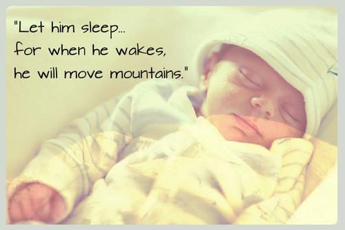 Let him sleep… for when he wakes, he will move mountains Picture Quote #1