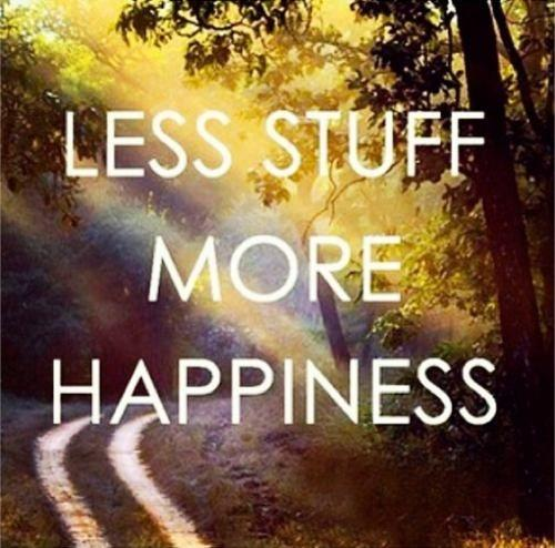Less stuff. More happiness Picture Quote #1