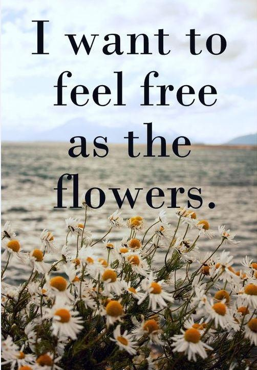 I want to feel free as the flowers Picture Quote #1