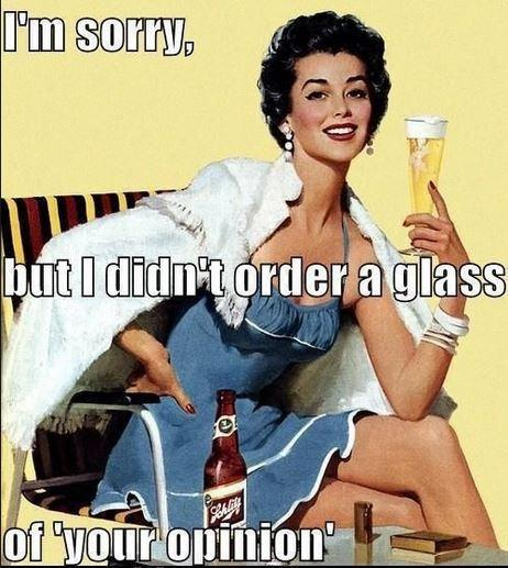 I'm sorry but I didn't order a glass of your opinion Picture Quote #1