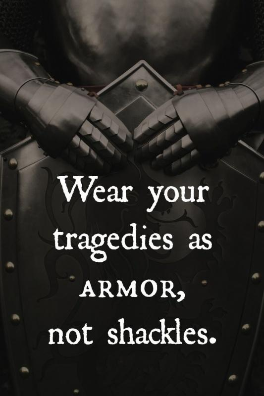 Wear your tragedies as armor, not shackles Picture Quote #1